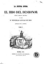 La Justicia divina, ó, El hijo del deshonor: novela original española, Volumen 1