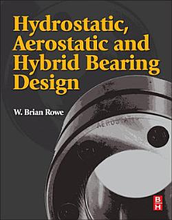 Hydrostatic  Aerostatic and Hybrid Bearing Design Book
