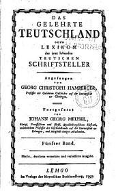 Das gelehrte Teutschland, oder, Lexikon der jetzt lebenden teutschen Schriftsteller: Band 5