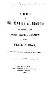 Code of civil and criminal practice as passed by the Eighth General Assembly of the State of Iowa, approved March 29 and 30, A.D. 1860