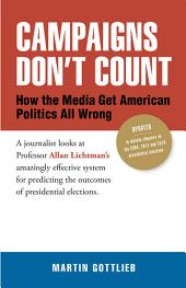 Campaigns Don'T Count: How the Media Get American Politics All Wrong