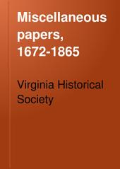 "Miscellaneous Papers, 1672-1865: Now First Printed from the Manuscript in the Collections of the Virginia Historical Society; Comprising Charter of the Royal African Company, 1672; Report on the Huguenot Settlement, 1700; Papers of George Gilmer, of ""Pen Park,"" 1775-1778; Orderly Book of Capt. George Stubblefield, 1776; Career of the Iron-clad Virginia, 1862; Memorial of Johnson's Island, 1862-4; Beales' Cav. Brigade Parole, 1865"