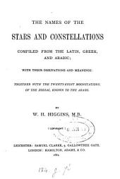 The names of the stars and constellations compiled from the Latin, Greek, and Arabic; with their derivations and meanings