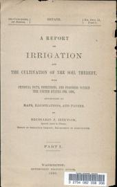 A Report on Irrigation and the Cultivation of the Soil Thereby: With Physical Data, Conditions, and Progress Within the United States for 1891 ...