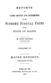 Reports of Cases Argued and Determined in the Supreme Judicial Court of the State of Maine: Volume 18