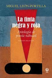 La tinta negra y roja: Antología de poesía náhuatl.Edición bilingüe