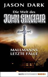 Mallmanns letzte Fälle: Die Welt des John Sinclair