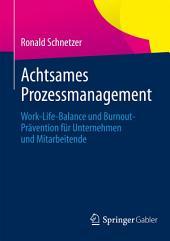 Achtsames Prozessmanagement: Work-Life-Balance und Burnout-Prävention für Unternehmen und Mitarbeitende