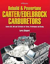 Rebuild & Powetune Carter/Edelbrock Carburetors HP1555: Covers AFB, AVS and TQ Models for Street, Performance and Racing