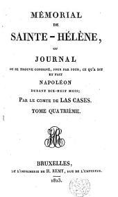 Mémorial de Sainte-Hélène, ou, Journal où se trouve consigné, jour par jour, ce qu'a dit et fait Napoléon durant dix-huit mois: Volume4