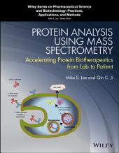 Protein Analysis using Mass Spectrometry: Accelerating Protein Biotherapeutics from Lab to Patient