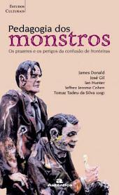 Pedagogia dos monstros - Os prazeres o os perigos da confusão de fronteiras