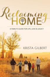Reclaiming Home: The Family's Guide for Life, Love and Legacy