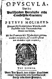 Opuscula, dat is: Verscheyden heerelijcke ende troostelijcke tractaten