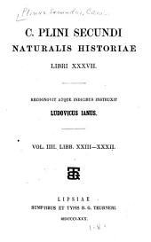 C. Plini Secundi naturalis historiae libri XXXVII.: Recognovit atque indicibus instruxit Ludovicus Janus, Volume 4