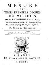 Mesure des trois premiers degrés du méridien dans l'hémisphere austral: tirée des observations de Mrs. de l'Académie royale des sciences, envoyés par le roi sous l'équateur