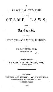 A Practical Treatise on the Stamp Laws: With an Appendix of the Statutes and Notes Thereon
