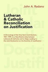 Lutheran and Catholic Reconciliation on Justification: A Chronology of the Holy See's Contributions, 1961-1999, to a New Relationship Between Lutherans and Catholics and to Steps Leading to Joint Declaration on the Doctrine of Justification