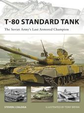 T-80 Standard Tank: The Soviet Army's Last Armored Champion