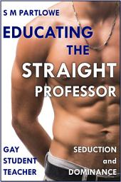Educating the Straight Professor (Gay Student Teacher Seduction and Dominance)