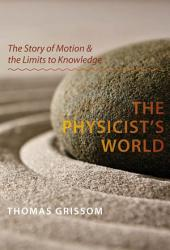 The Physicist's World: The Story of Motion and the Limits to Knowledge