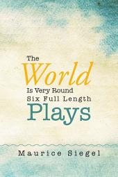 The World Is Very Round: Six Full Length Plays