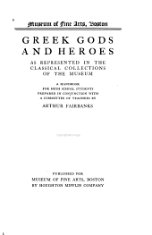 Greek Gods and Heroes: As Represented in the Classical Collections of the Museum : a Handbook for High School Students
