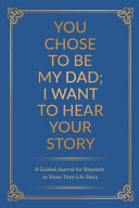 Download You Chose to Be My Dad  I Want to Hear Your Story Book