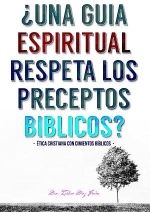 ¿UNA GUÍA ESPIRITUAL RESPETA LOS PRECEPTOS BIBLICOS?