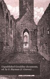 Unpublished Geraldine documents, ed. by S. Hayman (J. Graves). From the journ., Roy. hist. and arch. assoc. of Ireland: Volume 4