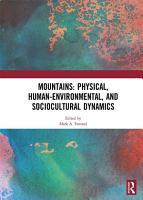 Mountains  Physical  Human Environmental  and Sociocultural Dynamics PDF