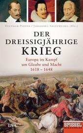 Der Dreißigjährige Krieg: Europa im Kampf um Glaube und Macht, 1618-1648 - Ein SPIEGEL-Buch