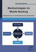 Marktstrategien im Mobile Banking  Smartphones als neuer Absatzkanal der Finanzindustrie PDF