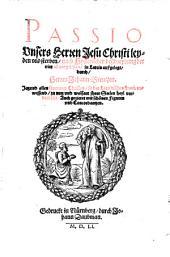 Passio Unsers Herren Jesu Christi leyden vnd sterben: nach Hystorischer beschreibung der vier Evangelisten in Latein außgelegt durch Herren Johann Brentzen, jetzund ... verdeutscht, auch gezieret mit schönen Figuren und Concordanzen