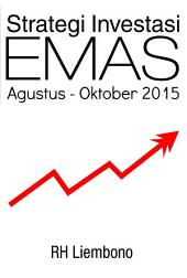 Investasi Emas Agustus-Oktober 2015: Strategi Ber-Investasi Logam Mulia / Emas Edisi Agustus - Oktober 2015
