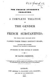 The French Student's Treasure. A Complete Treatise of the Gender of French Substantives, ... According to the System of Lemare