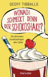Wonach schmeckt denn der Schokoshake?: Die dümmsten Kundenanfragen aller Zeiten