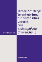 Verantwortung für historisches Unrecht: Eine philosophische Untersuchung