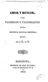 Amor y rencor, ó sea, Pachecos y Palomeques: novela histórica original española