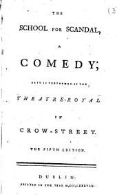 The School for Scandal: A Comedy; as it is Performed at the Theatre-Royal in Crow-Street, Volume 3