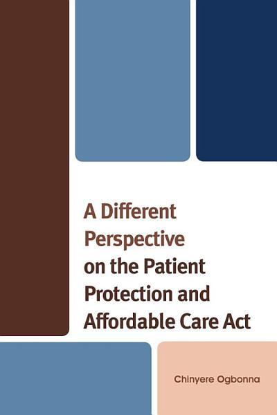 Download A Different Perspective on the Patient Protection and Affordable Care Act Book