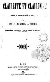 Clairette et Clairon comedie en deux actes, melee de chant par MM. J. Gabriel et Didier