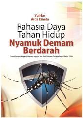 RAHASIA DAYA TAHAN HIDUP NYAMUK DEMAM BERDARAH: Cara Cerdas Mengenal Aedes aegypti dan Kiat Sukses Pengendalian Vektor DBD