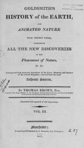 Goldsmith's History of the Earth, and Animated Nature: With Copious Notes, Containing All the New Discoveries in the Phenomena of Nature, Interspersed with Numerous Anecdotes of the Lives, Manners, and Instinct of the Animal Kingdom ; Selected from the Most Authentic Sources, Volume 3
