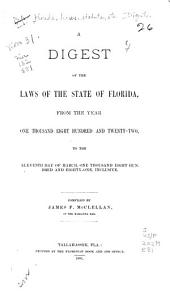 A Digest of the Laws of the State of Florida: From the Year One Thousand Eight Hundred and Twenty-two, to the Eleventh Day of March, One Thousand Eight Hundred and Eighty-one, Inclusive