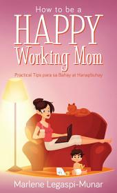 How to be a Happy Working Mom: Practical Tips para sa Bahay at Hanapbuhay
