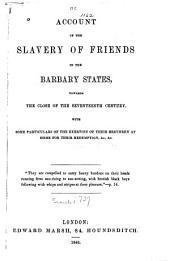 Account of the Slavery of Friends in the Barbary States, Towards the Close of the Seventeenth Century: With Some Particulars of the Exertion of Their Brethren at Home for Their Redemption,...