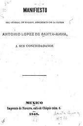 Manifiesto del general de división, benemérito de la patria Antonio López de Santa-Anna, á sus conciudadanos