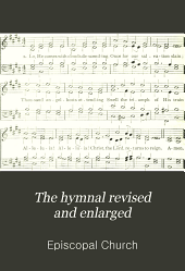 The hymnal revised and enlarged: as adopted by the General convention of the Protestant Episcopal church in the United States of America in the year of our Lord 1892 including the morning and evening canticles