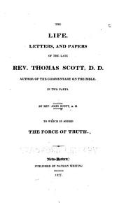 The Life, Letters, and Papers of the Late Rev. Thomas Scott, D. D.: ... in Two Parts